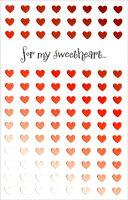 Fading Rows of Hearts: Sweetheart (1 card/1 envelope) - Valentine's Day Card - FRONT: for my sweetheart�  INSIDE: �the sweetest joy in life is love�� and sweetheart, I know that�s true� because I've found my happiness in loving and being loved by you. happy valentine's day