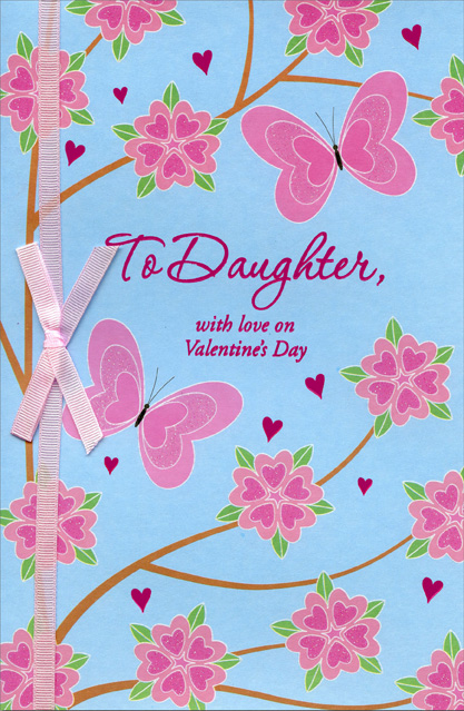 Pink Butterflies & Flowers: Daughter (1 card/1 envelope) - Valentine's Day Card - FRONT: To Daughter, with love on Valentine's Day  INSIDE: A daughter like you is a breath of fresh air, a warm day in spring, and a flower quite rare. Wishing you a Valentine's Day as beautiful as you.