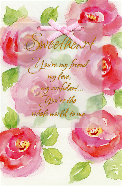 Large Pink Watercolor Flowers: Sweetheart (1 card/1 envelope) - Valentine's Day Card - FRONT: Sweetheart - You're my friend my love, my confidant� You're the whole world to me.  INSIDE: You're constantly showing you love me in a whole lot of wonderful ways - By listening to me, holding me close, and adding such joy to my days. So in case I've neglected to thank you for the sweet things you do constantly, Today is just perfect for saying, �You're my sweetheart - the whole world to me!� - Happy Valentine's Day