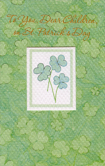 Shamrocks in Die Cut Window: Children (1 card/1 envelope) Freedom Greetings St. Patrick's Day Card - FRONT: To You, Dear Children, on St. Patrick's Day  INSIDE: Bless your hearts with joy and love�  And every fine thing you're dreaming of.