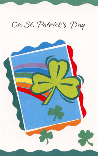 Shamrock & Rainbow (1 card/1 envelope) - St. Patrick's Day Card - FRONT: On St. Patrick's Day  INSIDE: Count all the shamrocks that grow on the Emerald Isle and you'll know how many wishes fill this card today!  Happy St. Patrick's Day Happiness Every Day