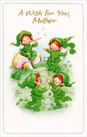 Four Leprechauns: Mother (1 card/1 envelope) Freedom Greetings St. Patrick's Day Card - FRONT: A wish for you, Mother  INSIDE: Hope St. Patrick's Day, day in and day out, Brings you a lot to be happy about Because you deserve it, Mother!  Love on St. Patrick's Day and Always