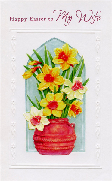 Yellow and White Flowers in Pot: Wife (1 card/1 envelope) Easter Card - FRONT: Happy Easter to My Wife  INSIDE: Every Easter we spend together seems more beautiful than the last because the love we share has grown deeper, warmer and more fulfilling! Love at Easter