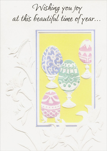 Embossed Pastel Eggs & Lilies (1 card/1 envelope) - Easter Card - FRONT: Wishing you joy at this beautiful time of year�  INSIDE: From eggs all gaily painted to lilies in glad array, The lovely arts of Easter are brightly on display� With everything so colorful, so beautiful and new, It's a perfect time for wishing a world of joy for you! Happy Easter