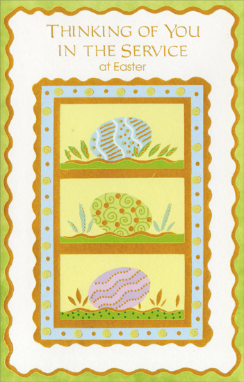 Three Eggs with Gold Borders: Service (1 card/1 envelope) Military Easter Card - FRONT: Thinking of You in the Service at Easter  INSIDE: With grateful thoughts to you who serve our country� and warm wishes for the best at Easter and every day of the year.