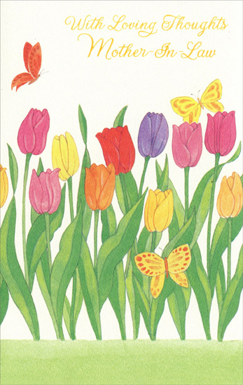Colorful Tulips and Butterflies: Mother-in-Law (1 card/1 envelope) Easter Card - FRONT: With Loving Thoughts Mother-In-Law  INSIDE: There are loving thoughts and memories, too, of all the things that make you, you� And there's more love than words can say In this wish for you on Easter day. Happy Easter - Happiness Always