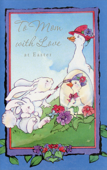 Mother Goose and Bunnies: Mom (1 card/1 envelope) - Easter Card - FRONT: To Mom with Love at Easter  INSIDE: Easter is a happy time we celebrate each year with all the friends and family who we hold very dear. But someone in our family stands out from all the rest -- Mom, that's you! With all you do, you really are the best.