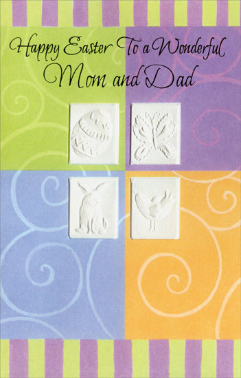 Four Embossed Panels: Mom & Dad (1 card/1 envelope) Easter Card - FRONT: Happy Easter To a Wonderful Mom and Dad  INSIDE: Thinking of you both at this glorious season, just as you're thought of so lovingly all year through. Happy Easter