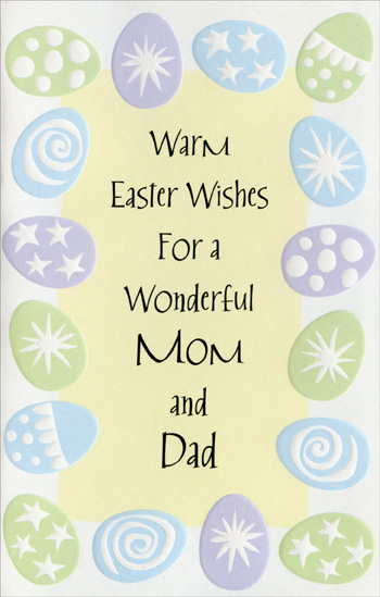 Embossed Pastel Eggs Border: Mom & Dad (1 card/1 envelope) Easter Card - FRONT: Warm Easter Wishes For a Wonderful Mom and Dad  INSIDE: Thinking of you with joy at Easter and appreciating you with love always. Happy Easter