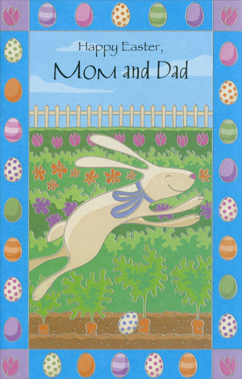 Easter Bunny in Flower Garden: Mom & Dad (1 card/1 envelope) Easter Card - FRONT: Happy Easter, Mom and Dad  INSIDE: Remembering the joy you brought to my childhood, the fun you brought to our home, and the inspiration you still bring to my life. With Lots of Love at Easter