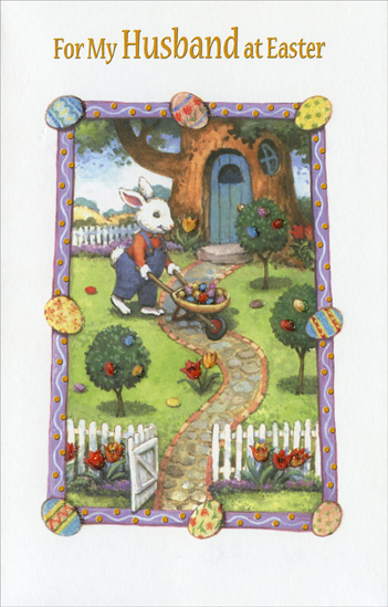 Easter Bunny with Wheelbarrow: Husband (1 card/1 envelope) Easter Card - FRONT: For My Husband at Easter  INSIDE: I love our life together I'm grateful for all you do No where am I happier than home in the arms of you. With All My Love