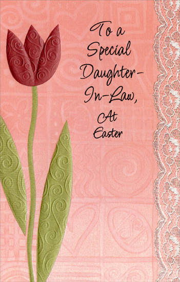 Embossed Tulip with Swirl Patterns: Daughter-in-Law (1 card/1 envelope) Easter Card - FRONT: To a Special Daughter-in-Law At Easter  INSIDE: Spring is a season dressed in loveliness, Flowers found in every rainbow color dance in the breeze to bird songs. Here's wishing your days are as joyful as the happiness you've so often brought to this family. Happy Easter