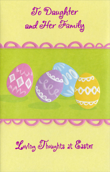 Four Embossed Pastel Eggs: Daughter & Family (1 card/1 envelope) Easter Card - FRONT: To Daughter and Her Family - Loving Thoughts at Easter  INSIDE: The joy of this beautiful season is like the joy of having a wonderful family like you to love and think about ~ a touch of springtime all year!