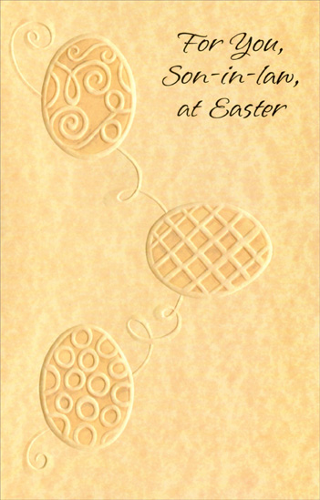 3 Embossed Eggs: Son-in-Law (1 card/1 envelope) - Easter Card - FRONT: For You, Son-in-Law, at Easter  INSIDE: Fondly wishing you good times to share on Easter Day, A springtime you'll enjoy a lot in your own favorite way, Fulfillment of the wishes that mean the most to you� Because you're someone special nice things should happen to. Happy Easter