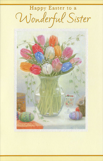 Tulips in Glass Vase: Sister (1 card/1 envelope) Easter Card - FRONT: Happy Easter to a Wonderful Sister  INSIDE: Girls together Friends forever Sisters from the start, Special times and moments spent all cherished in my heart. Have a bright and beautiful Easter!