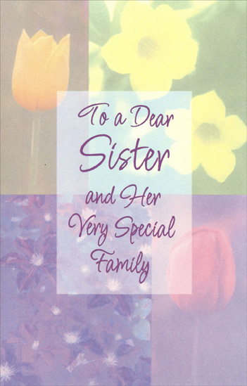 Four Panels of Flowers: Sister (1 card/1 envelope) Easter Card - FRONT: To a Dear Sister and Her Very Special Family  INSIDE: Easter is a lovely day, a joyous time of year For thinking of a family who are very close and dear ~ So naturally at Easter thoughts turn to each of you To send you warmest wishes and love for all year through. Happy Easter! Happy Spring!