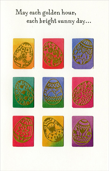 9 Panel Die Cut Windows & Easter Eggs (1 card/1 envelope) - Easter Card - FRONT: May each golden hour, each bright sunny day�  INSIDE: Fill your heart with joy all through Easter and Spring!