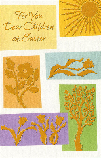 Bronze Foil Sun, Flowers, and Tree: Children (1 card/1 envelope) Easter Card - FRONT: For You Dear Children at Easter  INSIDE: Having children dear as you gives another reason For the joy that fills the heart throughout this lovely season And Easter is even happier because each hour will be Filled with loving thoughts of you and special memories. Happy Easter with Love