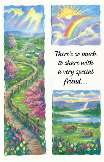 Three Panel Rainbow: Special Friend (1 card/1 envelope) Easter Card - FRONT: There's so much to share with a very special friend�  INSIDE: For every happy day we've had, for every dream we've shared, For every time you've lent a hand and warmly showed you cared, For every bond between us and memory so dear ~ This brings a wish for joy to you at Easter and all the year. Happy Easter!