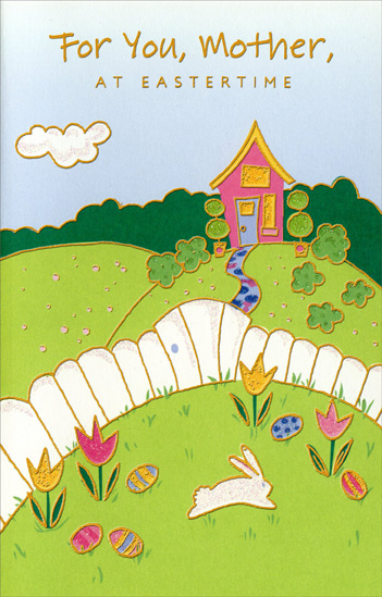 Pink Home and White Fence: Mother (1 card/1 envelope) Easter Card - FRONT: For You, Mother, at Eastertime  INSIDE: As Easter blooms brightly, may your heart be filled with sun - for you bring Springtime sweetness and joy to everyone! Happy Easter