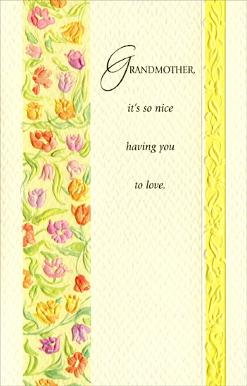 Embossed Column of Flowers: Grandmother (1 card/1 envelope) Easter Card - FRONT: Grandmother, it's so nice having you to love.  INSIDE: As many as flowers in the spring ~ that's how many joys a grandmother like you brings through the years. No wonder you're loved so much! Have a Beautiful Easter