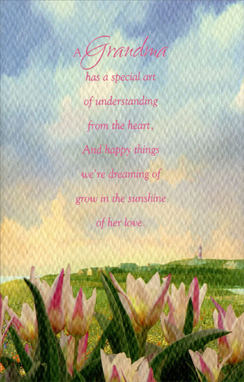 Tulips Under Pastel Sky: Grandma (1 card/1 envelope) Easter Card - FRONT: A Grandma has a special art of understanding from the heart, And happy things we're dreaming of grow in the sunshine of her love.  INSIDE: May your Easter be as warm as the love in your heart� May your springtime be as bright and special as every thought of you. Happy Easter