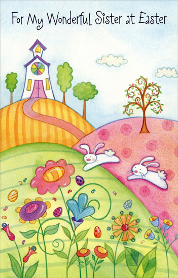 Church on Rolling Hills, Bunnies, & Flowers: Sister (1 card/1 envelope) Easter Card - FRONT: For My Wonderful Sister at Easter  INSIDE: It's always such a pleasure wishing all the best for you, Like happiness without and end and joy the whole year through. And special things that bring delight in just the nicest way And all of this is wished for you with wonderful thoughts today! Happy Easter!
