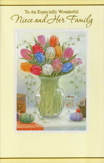 Tulips in Glass Vase: Niece (1 card/1 envelope) Easter Card - FRONT: To An Especially Wonderful Niece and Her Family  INSIDE: How lucky to have a Niece as special and lovely as you, And how very blessed is your family for the sweet, thoughtful things you do. Happy Easter!
