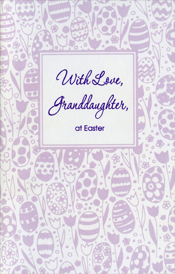 Light Purple Tulips and Eggs: Granddaughter (1 card/1 envelope) Easter Card - FRONT: With Love, Granddaughter, at Easter  INSIDE: May your heart be full of happiness and all the joys of spring� �and may the season ahead hold fun surprises and all the best of everything! Happy Easter!