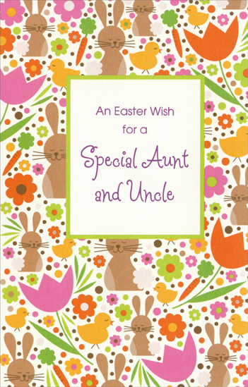 Bunnies, Chicks & Flowers: Aunt & Uncle (1 card/1 envelope) Easter Card - FRONT: An Easter Wish for a Special Aunt and Uncle  INSIDE: For an Aunt and Uncle as special as you, hoping your Easter is special too ~ may your hearts be filled with springtime cheer that stays with you throughout the year.