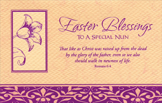 Pink Foil Flower in Frame: Nun (1 card/1 envelope) Easter Card - FRONT: Easter Blessings to a Special Nun - �That like as Christ was raised up from the dead by the glory of the father, even so we also should walk in newness of life.� Romans 6:4  INSIDE: May the risen Christ fill your life with hope And may His divine promise touch your heart with joy. Happy Easter