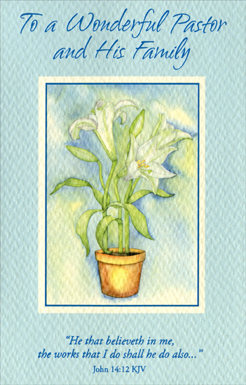 White Lilies in Flower Pot: Pastor (1 card/1 envelope) Easter Card - FRONT: To a Wonderful Pastor and His Family - �He that believeth in me, the works that I do shall he do also�� John 14:12 KJV  INSIDE: With thoughts of gratitude for everythng you do through the year, wishing you and your family all the beauty and joy of a blessed Easter.