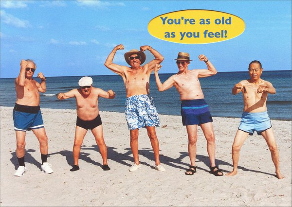 Five Senior Men Flexing Their Muscles (1 card/1 envelope) Graphique de France Funny Birthday Card - FRONT: You're as old as you feel!  INSIDE: How are you feeling?  Happy Birthday.