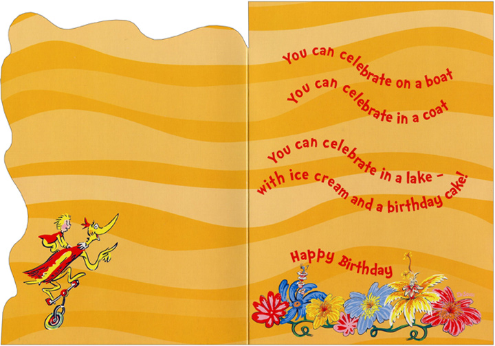 Happy Birthday To You (1 card/1 envelope) Graphique de France Dr. Suess Birthday Card - FRONT: Happy Birthday to you  INSIDE: You can celebrate on a boat You can celebrate in a coat You can celebrate in a lake - with ice cream and a birthday cake! Happy Birthday