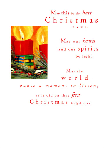 Best Christmas Ever (1 card/1 envelope) - Christmas Card - FRONT: May this be the best Christmas ever, May our hearts and our spirits be light, May the world pause a moment to listen, as it did on that first Christmas night..  INSIDE: ..May this be the best Christmas ever, May the message of love that we share be passed from one heart to another to bring peace and goodwill everywhere.