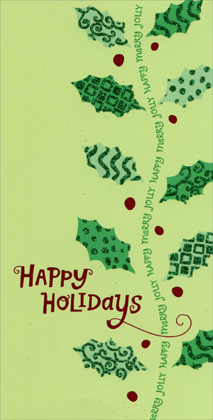 Happy Merry Jolly Holly (1 card/1 envelope) - Christmas Card - FRONT: Happy Holidays - Merry  Jolly  Happy  (repeated)  INSIDE: Wishing you all the happiness of the season.