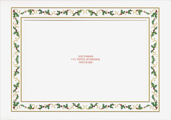 Holly Border Photo Holder (1 card/1 envelope) - Holiday Card - FRONT: Slide standard 4x6� vertical or horizontal photo in here  INSIDE: All the best to you and yours - Holiday Hugs - Joy and Laughter - Peace and Love - Family and Friends - Cheers - Happy Holidays - Warm Wishes - Season's Greetings