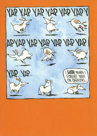 Yap Yap Yap Doggie (1 card/1 envelope) Marian Heath Funny Dave Coverly Birthday Card - FRONT: YAP YAP YAP YAP YAP YAP YAP YAP YAP YAP YAP YAP YAP� YAP�   �I hate when I forget why I'm barking��  INSIDE: Happy�   �I mean   Yappy Birthday
