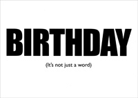 Birthday Not Just a Word (1 card/1 envelope) - Birthday Card - FRONT: BIRTHDAY (It's not just a word)  INSIDE: It's 8-letters that mean you are freakin' old!