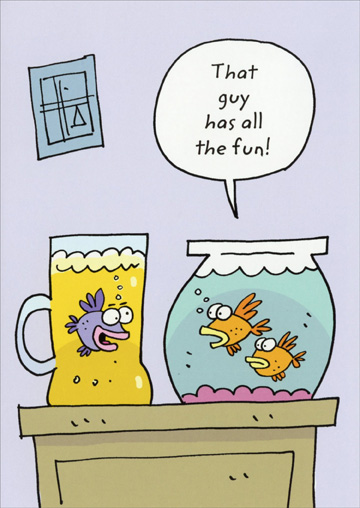 Fish in Beer Pitcher (1 card/1 envelope) - Birthday Card - FRONT: That guy has all the fun!  INSIDE: Cheers!  Happy Birthday