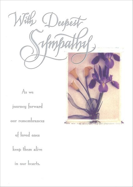 Floral Sympathy (1 card/1 envelope) - Sympathy Card - FRONT: With Deepest Sympathy As we journey forward our remembrances of loved ones keep them alive in our hearts.  INSIDE: Though nothing can take away your sadness.. May the warmth of your memories and the concern of those who care so much about you bring you some comfort during these difficult days.