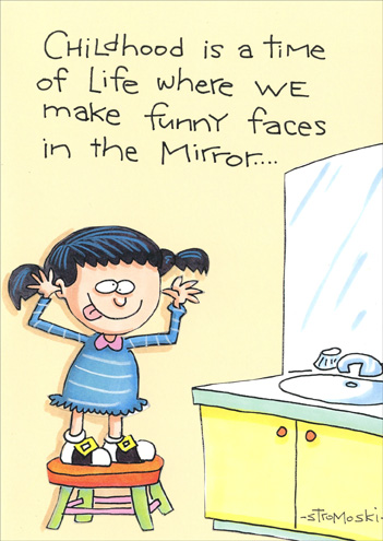 Funny Faces in Mirror (1 card/1 envelope) Marian Heath Birthday Card - FRONT: Childhood is a time of life where we make funny faces in the mirror..  INSIDE: ..then we get to an age where the mirror gets even. Happy Birthday
