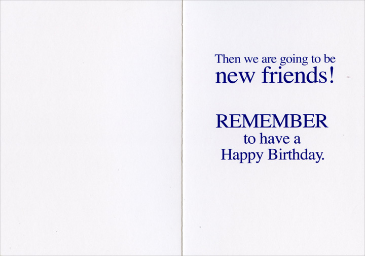 Old & Senile (1 card/1 envelope) Nobleworks Funny Birthday Card - FRONT: I just know we are going to be friends until we are old and senile!  INSIDE: Then we are going to be new friends! REMEMBER to have a Happy Birthday.