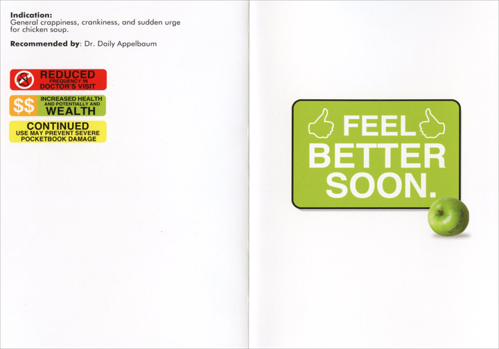 Getwelbutrin (1 card/1 envelope) - Get Well Card - FRONT: Getwelbutrin - Sickomyacine, Frutozac, Fiberex  INSIDE: Indication: General crappiness, crankiness, and sudden urge for chicken soup. - Recommended by: Dr. Daily Appelbaum - Reduced frequency in doctor's visit - Increased health and potentially and wealth - Continued use may prevent severe pocketbook damage --- Feel better soon.