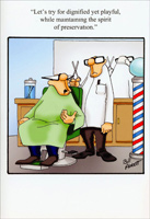 Barber Shop (1 card/1 envelope) - Birthday Card - FRONT: �Let's try for dignified yet playful, while maintaining the spirit of preservation.�  INSIDE: Keep your spirits up, and have a happy birthday.