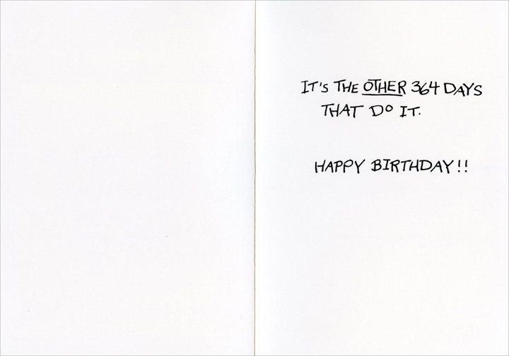 Wise Stuff (1 card/1 envelope) Nobleworks Funny Birthday Card - FRONT: Birthdays do not make one old� - Wise Stuff  INSIDE: It's the other 364 days that do it. Happy Birthday!!
