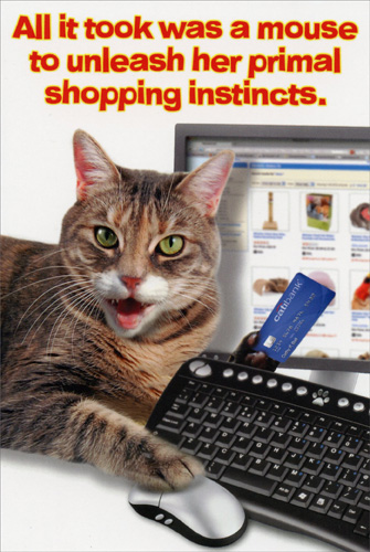 Primal Shopping Instincts (1 card/1 envelope) Nobleworks Funny Birthday Card - FRONT: All it took was a mouse to unleash her primal shopping instincts.  INSIDE: Hope your birthday is purr-fect.
