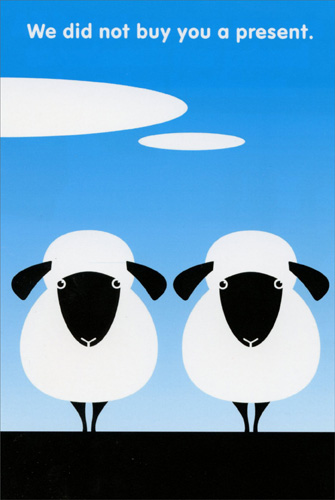 Two Sheep (1 card/1 envelope) - Birthday Card - FRONT: We did not buy you a present.  INSIDE: We are two sheep! Wishing ewe a happy birthday.