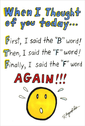 "BFF (1 card/1 envelope) Nobleworks Funny Birthday Card - FRONT: When I thought of you today… First, I said the ""B"" word! Then, I said the ""F"" word! Finally, I said the ""F"" word AGAIN!!!  INSIDE: Because you're my ""BFF"" - ""Best Friend Forever""! Wishing you the best birthday ever!"