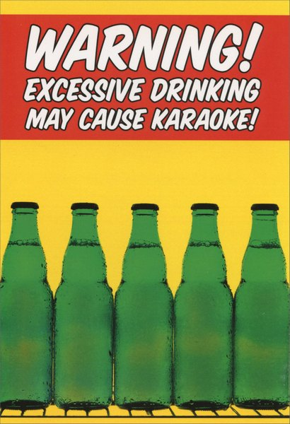 May Cause Karaoke! (1 card/1 envelope) Nobleworks Funny Birthday Card - FRONT: WARNING!  Excessive drinking may cause Karaoke!  INSIDE: Hope your birthday strikes all the right notes.